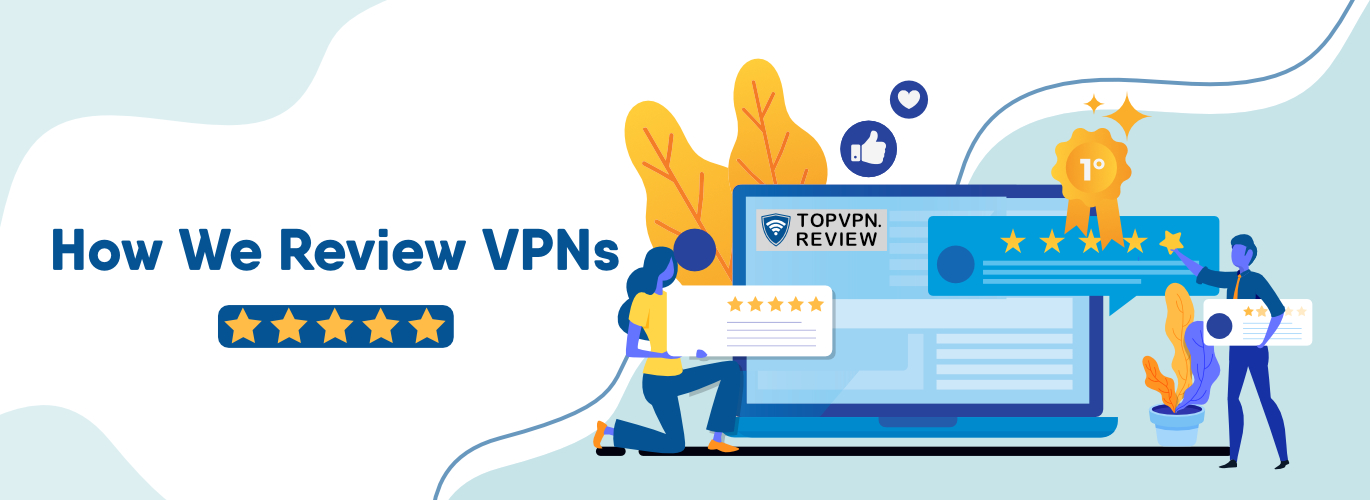 How we review VPNs
