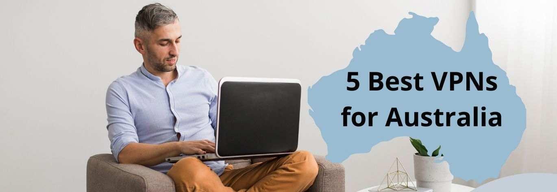 ऑस्ट्रेलियासाठी 5 सर्वोत्कृष्ट व्हीपीएन